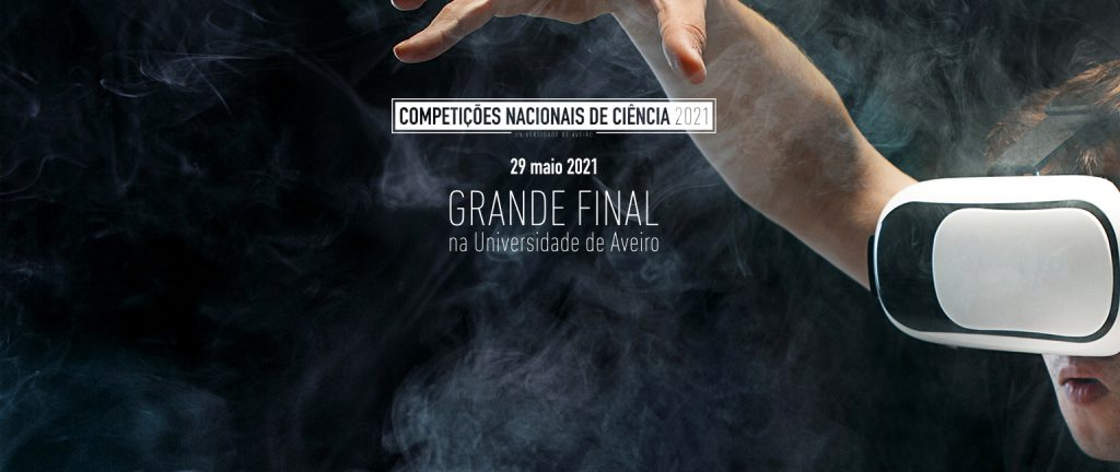 Grande Final das Competições Nacionais de Ciência Universidade de Aveiro – 29 de maio de 2021